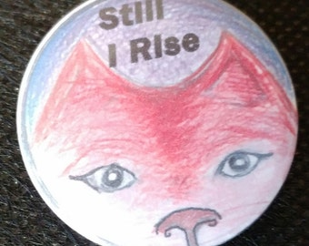 Protest Button - STILL I RISE (Maya quote with Pussy Ears) 1 1/4 inch Women Rise-Up against trump