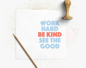 Greeting card | Work Hard Be Kind See The Good. Motivation | A6 folded card | Envelope white | Folded Greeting Card + envelope White
