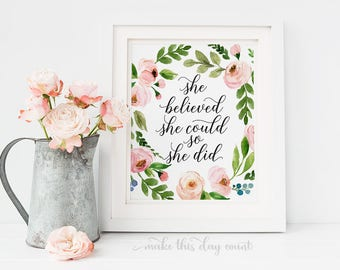 She Believed She Could So She Did Floral Printable Quote Digital Art Motivational Nursery, Make This Day Count