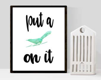 Portlandia Quote Instant Download.  Put a Bird On it Printable Wall Art.  We Put Birds On Things Quotes.