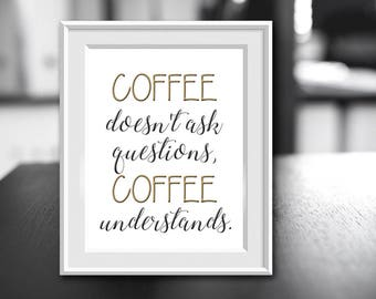 Coffee Quote, Coffee Doesn't Ask Questions, Cofee Understands, Coffee Shop Decor, Digital Print, Instant Download