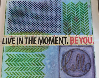 Live in the Moment. Be You- 12 x 12 Mixed Media Canvas