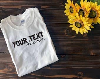 Custom T Shirt | Create Your Own T Shirt | Custom Sayings | Graphic Tees | T Shirts | Slogan T Shirt | Tee Shirt