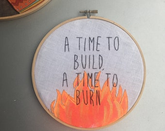 A time to burn - hand embroidered hoop art wall hanging