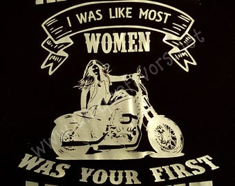Assuming I was like most Women was your First Mistake Motorcycle T-shirt. Other colors available! Tanks, V-necks, Sweatshirts and more!