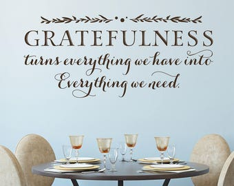 Grateful Quote - Gratefulness Wall Decal - Gratefulness turns everything we have into everything we need - Family Quote - Family Wall Decor