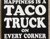 Happiness is a TACO TRUCK on EVERY corner • Screenprinted vinyl sticker • Free Shipping!