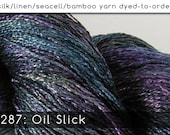 DtO 287: Oil Slick on Silk/Linen/Seacell/Bamboo Yarn Custom Dyed-to-Order