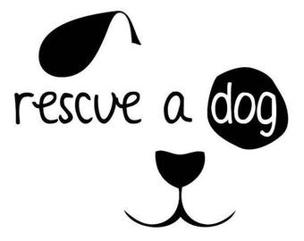 Rescue a Dog Vinyl Car Decal Bumper Window Sticker Any Color Multiple Sizes Jenuine Crafts