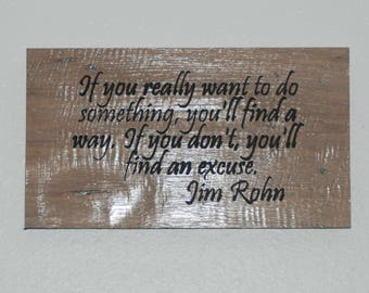 If you really want to do something you'll find a way. If you don't you'll find an excuse. Jim Rohn - Wood carved plaque.   17033