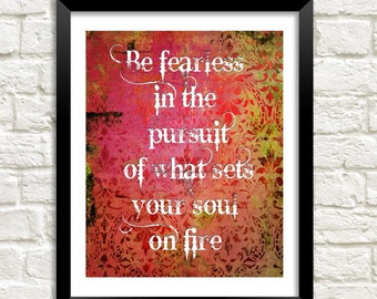 Be fearless in the pursuit of what sets your soul on fire printable instant download inspirational quote print boho motivational wall art