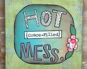 Hot mess, grace, original, mixed media, collage, wall word art by Things With Wings