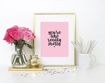You're Like Really Pretty Art Print, Wall Art, Digital, Print, Quote