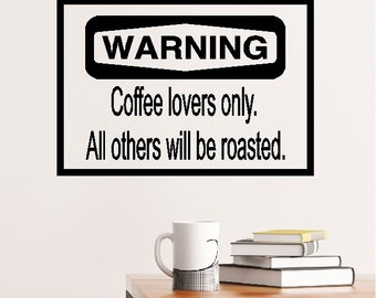 WARNING Coffee lovers only. All others will be roasted.....Coffee Funny Wall Quotes Words Sayings Lettering Removable Home Decal