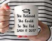 Graduation Gift for Her College Graduation Gift High School Graduation Gift for Daughter Inspirational Mug She Believed She Could So She Did