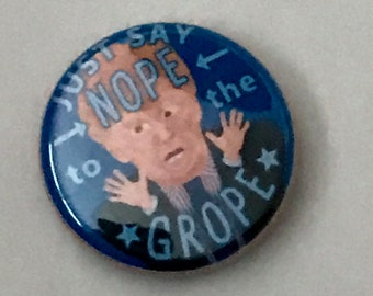 Nope to the GROPE  pin back button, keychain, magnet or zipper pull