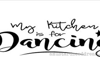 My Kitchen is For Dancing, Wall Art, Graphic, Lettering, Decals, Stickers