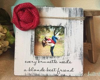 Blonde brunette best friend gift picture frame every blonde needs a brunette best friend frame - sister - maid of honor - best friend