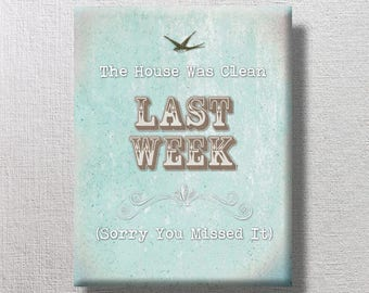 The House Was Clean Last Week - Sorry you Missed it - 11x14 Mounted Word Art Print - Funny Print Quote - housekeeping home welcome humor