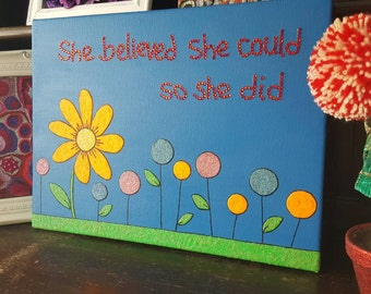 Mixed media Flower Canvas, She believed she could so she did, Glitter, Acrylic, Fun, Colourful, Modern Art, inspirational quote