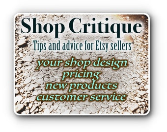 Shop Critique, Shop Tutorials, Etsy shop help, Tips for selling on Etsy, how to sell on etsy ,  Etsy coaching, Personalized Shop Critique
