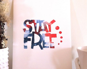 Quote poster.  Fine art print. Stay free. Hand lettering print.