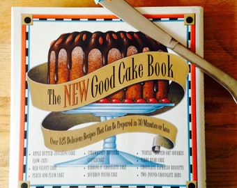The New Good Cake Book: Over 125 Delicious Recipes That Can Be Prepared in 30 Minutes or Less