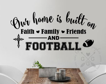 Our home is built on Faith Family Friends AND Football VINYL wall decal