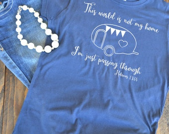 This world is not my home I'm just passing through - Hebrews 13 - Christian graphic t-shirt  - woman's graphic t-shirt - Bible verse