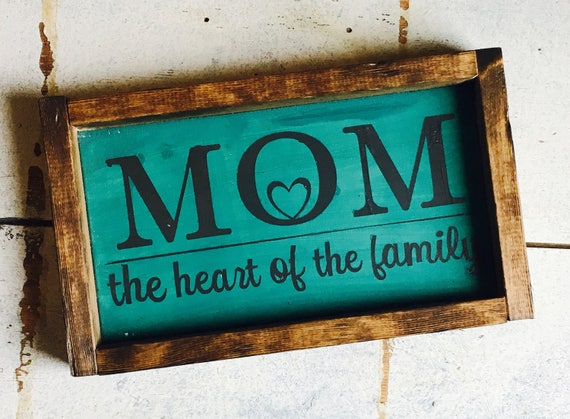 Dark Turquoise |  Mom The Heart of the Family | Rustic Sign | Mother's Day Gift
