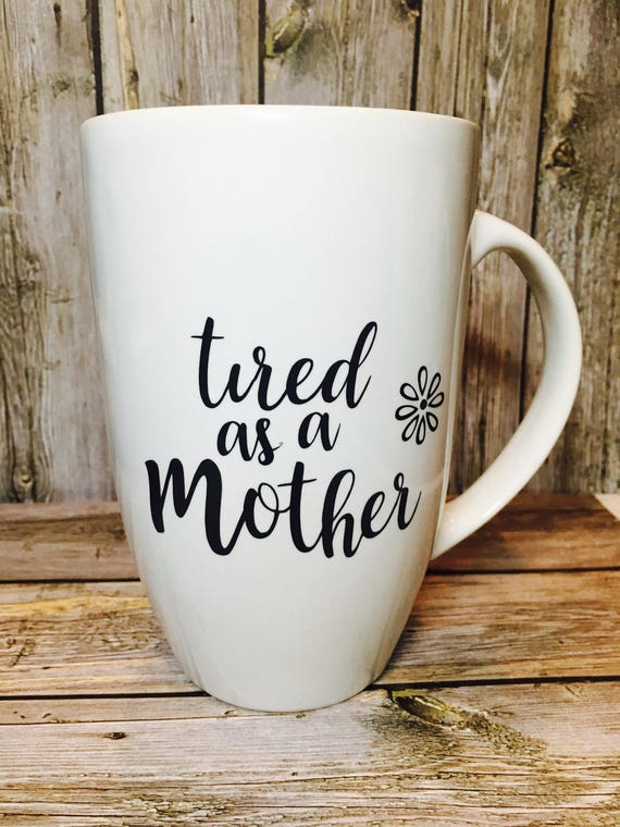 Tired as a Mother | Coffee Mug | Mother's Day Gifts