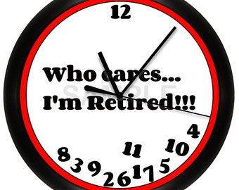 Retiree Gift Wall Clock Who Cares I'm Retired Novelty