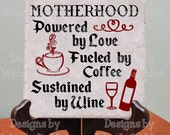 SVG -Motherhood, Powered by Love, Fueled by Coffee, Sustained by Wine- Digital file - INSTANT DOWNLOAD - svg, Silhouette studio,  png & pdf