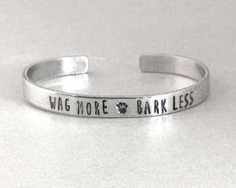 Custom Dog Lover Bracelet - Wag More Bark Less - Hand Stamped Cuff in Aluminum, Golden Brass or Sterling Silver