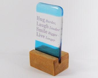 "Fused Glass Quote, Hug, Laugh, Smile, Live, Gift, Inspritational Motivational Quote, ""Hug Harder Laugh Louder Smile Bigger Live Longer"