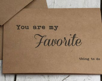 You are my favorite thing to do, Naughty cards, funny cards, witty cards, sarcastic cards, fun & flirty, naughty notes, funny love cards