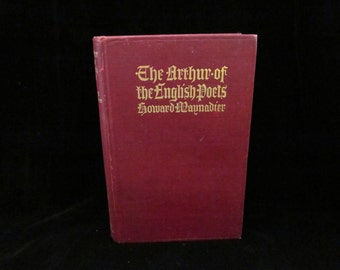 Antique Book The Arthur of the English Poets by Howard Maynadier First Edition 1907 Gilded Hardcover Published by Houghton Mifflin and Co.