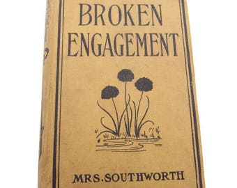 Antique 1910 Book Mrs Southworth Broken Engagement Cloth Cover Book Hard Cover Novel Romance