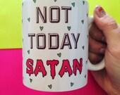 RESERVED for Christina - Not Today Satan Mug