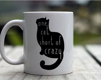 "15 oz or 11 oz. coffee cup mug - ""One cat short of crazy"" - cute - funny"