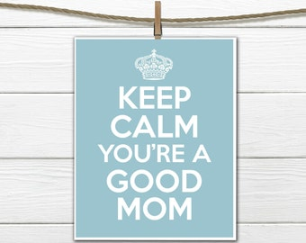 Keep Calm You're a Good Mom- Mother's Day Print - Gift for Mom - Mother Typography - Instant Download - 8x10