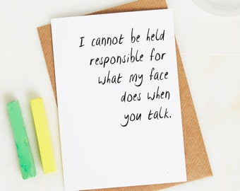I cannot be responsible for my face card - Dry humour card - Common sense card - Dark Humour card - Friendship card - Funny Greetings card