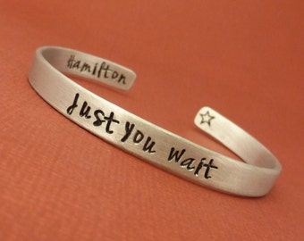 Hamilton Inspired - Just You Wait - A Double Sided Hand Stamped Bracelet in Aluminum or Sterling Silver