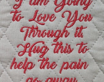 I am going to love you through it  Machine Embroidery Design Great on a Pillow Inspiration Get well