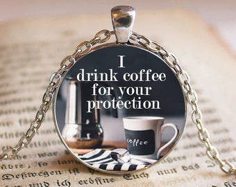 I drink Coffee for your protection - Coffee Lover Pendant/Necklace Jewelry, Fine Art Necklace Jewelry, Cappuccino Jewelry Glass Pendant Gift