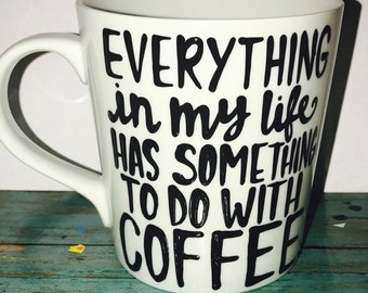 Gilmore Girls Revival- Everything in my life has something to do with coffee- Gilmore Girls coffee mug- Gilmore Girls quotes- lorelai