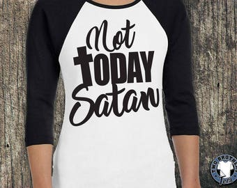 Not Today Satan 3/4 sleeve shirt