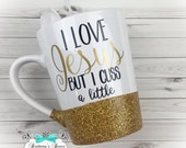 I Love Jesus but i cuss a little ~ Glittered Coffee Mug ~ Vinyl Mug ~ Personalized Mug ~