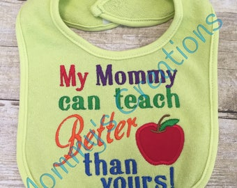 My Mommy Teaches Better than Yours! Embroidery Appliqued Baby Bib
