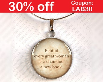 Behind Every Great Woman Round Pendant, Book Lover Gift, Book Quote Necklace, Librarian, Book Addict, Book Worm, Librarian Quote